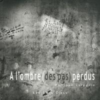 Philippe Laroudie - A l'ombre (des pas) perdus.