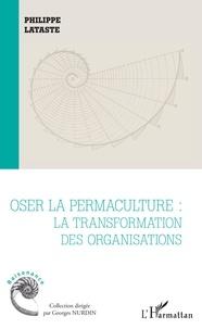 Philippe Lataste - Oser la permaculture : la transformation des organisations.
