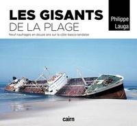 Philippe Lauga - Les gisants de la plage - Neuf naufrages en douze ans sur la côte basco-landaise.