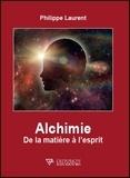 Philippe Laurent - Alchimie - De la matière à l'esprit.