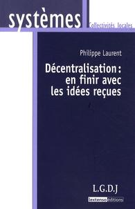 Philippe Laurent - Décentralisation : en finir avec les idées reçues.