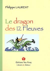 Philippe Laurent - Le dragon des 12 fleuves.