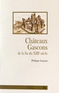 Philippe Lauzun - Châteaux gascons de la fin du XIIIe siècle.