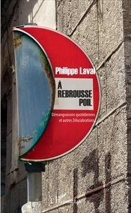 Philippe Laval - A rebrousse poil - Démangeaisons quotidiennes et autres Zélucubrations.