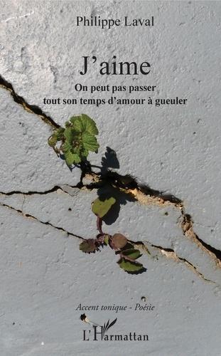 Philippe Laval - J'aime - On peut pas passer tout son temps d'amour à gueuler.