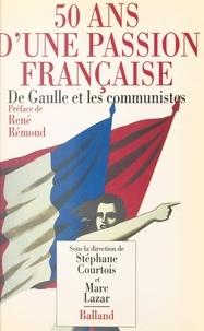 Philippe Lazar et  Courtois - 50 ans d'une passion française - De Gaulle et les communistes.