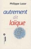Philippe Lazar - Autrement dit laïque.