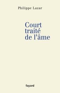 Philippe Lazar - Court traité de l'âme.
