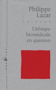Philippe Lazar - L'éthique biomédicale en question.
