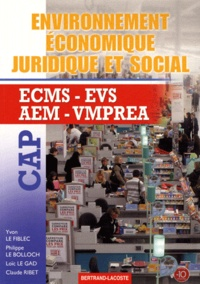 Philippe Le Bolloch et Yvon Le Fiblec - Environnement économique, juridique et social CAP ECMS-EVS-AEM-VMPREA.