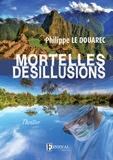Philippe Le Douarec - Mortelles désillusions.
