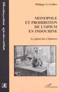 Philippe Le Failler - Monopole et prohibition de l'opium en Indochine. - Le pilori des Chimères.
