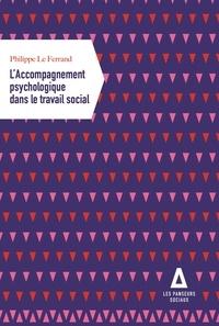Philippe Le Ferrand - L'accompagnement psychologique dans le travail social.