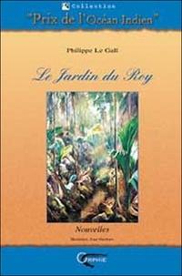 Philippe Le Gall - Le Jardin du Roy - Et autres nouvelles insolites des Seychelles.