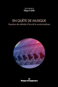 Philippe Le Guern - En quête de musique - Questions de méthode à l'ère de la numérimorphose.