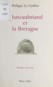 Philippe Le Guillou - Chateaubriand et la Bretagne.