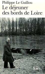 Philippe Le Guillou - Le déjeuner des bords de Loire - Suivi de Monsieur Gracq.
