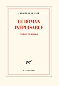 Philippe Le Guillou - Le roman inépuisable - Roman du roman.