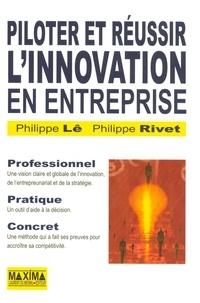Philippe Le et Philippe Rivet - Piloter et réussir l'innovation en entreprise - Aider l'entrepreneur à être stratège.