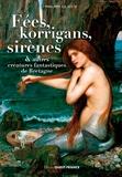 Philippe Le Stum - Fées, korrigans, sirènes & autres créatures fantastiques de Bretagne.