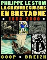 Philippe Le Stum - La gravure sur bois en Bretagne (1850-2000).