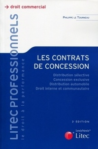 Philippe Le Tourneau - Les contrats de concession - Distribution sélective, concession exclusive, distribution automobile, droit interne et communautaire.