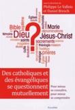 Philippe Le Vallois et Daniel Bresch - Des catholiques et des évangéliques se questionnent mutuellement - Pour mieux se connaître, pour mieux se comprendre.