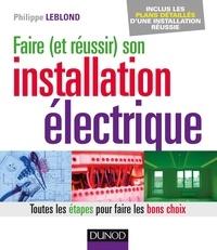 Philippe Leblond - Faire (et réussir) son installation électrique - Toutes les étapes pour faire les bons choix.
