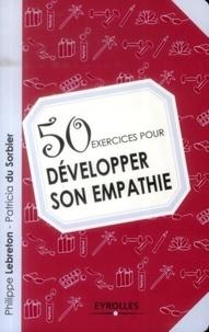 Philippe Lebreton et Patricia Du Sorbier - 50 exercices pour développer son empathie.