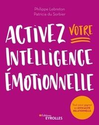 Philippe Lebreton et Patricia Du Sorbier - Activez votre intelligence émotionnelle - Tout pour gagner en efficacité relationnelle.
