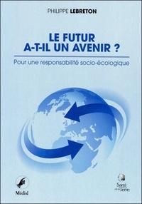 Philippe Lebreton - Le futur a-t-il un avenir ? - Pour une responsabilité socio-écologique.