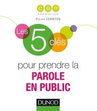 Philippe Lebreton et Pia de Buchet - Les 5 clés pour prendre la parole en public.