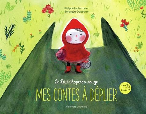 Philippe Lechermeier et Bérengère Delaporte - Le Petit Chaperon rouge.
