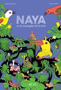 Philippe Lechermeier et Claire de Gastold - Naya ou la messagère de la nuit.