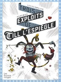 Philippe Lechermeier et Gaëtan Dorémus - Trois exploits de Till l'espiègle.