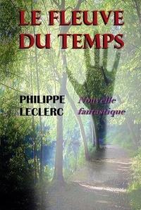 Philippe Leclerc - Le fleuve du Temps - 2020.