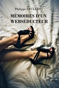 Philippe Leclerc - Mémoires d'un webséducteur - 2019.