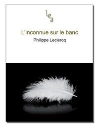 Philippe Leclercq - L'inconnue sur le banc.