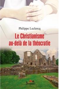 Philippe Leclercq - Le Christianisme au-delà de la théocratie.