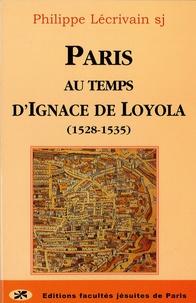 Philippe Lécrivain - Paris au temps d'Ignace de Loyola (1528-1535).