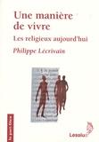 Philippe Lécrivain - Une manière de vivre - Les religieux aujourd'hui.