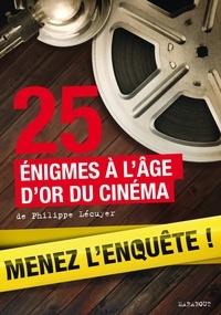 Philippe Lécuyer - 25 enquêtes à l'âge d'or du cinéma.