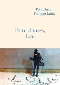 Philippe Lefait et Pom Bessot - Et tu danses, Lou.
