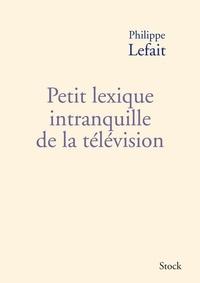 Philippe Lefait - Petit lexique intranquille de la télévision.