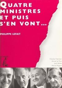 Philippe Lefait - Quatre ministres et puis s'en vont.