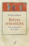 Philippe Lefebvre - Brèves rencontres - Vies minuscules de la Bible.