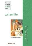 Philippe Lefebvre - Ce que dit la Bible sur…  : Ce que dit la Bible sur la famille - Comprendre la parole biblique.