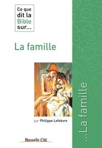 Philippe Lefebvre - Ce que dit la Bible sur la famille.