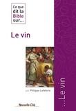 Philippe Lefebvre - Ce que dit la Bible sur…  : Ce que dit la Bible sur le Vin - Comprendre la parole biblique.