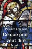 Philippe Lefebvre - Ce que prier veut dire - Parcours bibliques.